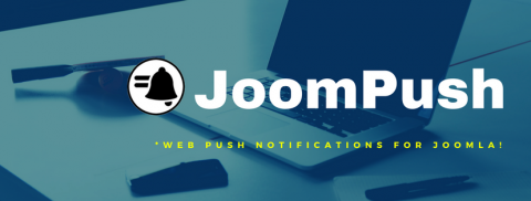 Web Push Notifications for Joomla gets better with JoomPush!